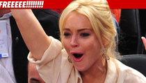 Lindsay Lohan -- FREE AT LAST!