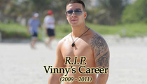 Vinny -- Goodbye 'Jersey Shore,' Goodbye Career!