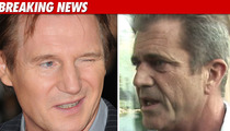 Mel Gibson's 'Hangover' Replacement -- Liam Neeson