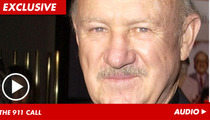 Gene Hackman 911 Call -- 'Injuries Life-Threatening'