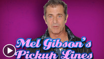 Mel Gibson -- Pickup Lines Are All the Rage