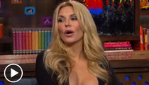 'Real Housewife' Brandi Glanville -- Opens a Smelly Vagina Can of Worms