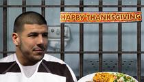 Aaron Hernandez -- Even Accused Murderers Deserve Turkey