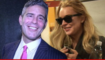 Andy Cohen -- I'll Be Lindsay Lohan's Sober Buddy ... For One Night