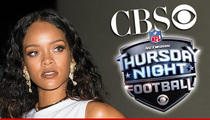Rihanna -- NFL/CBS Deceived Everyone ... I Never Signed On for Football
