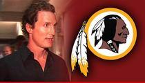 Matt McConaughey -- DON'T CHANGE THE REDSKINS LOGO