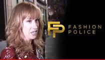 Kathy Griffin -- 'Fashion Police' We're Done with Her ... And Right  Back Atcha