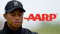 Tiger Woods -- Ripped By AARP ... Better to Be Old, Than to Suck