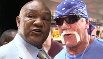 George Foreman -- Quit Grilling Hulk Hogan ... He's a 'Good Guy'