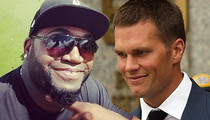 Tom Brady -- Big Papi Is Happy I'm Not Suspended