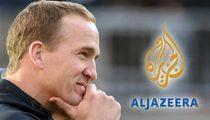 Peyton Manning -- PR Guru Slams Al Jazeera ... 'They're Backtracking And Retreating'