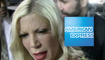 Tori Spelling Sued -- Please Leave Home Without Your Amex ... You Owe Us $38k!!
