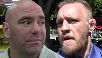 Dana White -- Conor McGregor Is Wrong ... Fight Is Still Off!!!