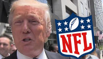 NFL Calls 'Fake News' on Trump, We're Not Making Players Stand!