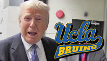Donald Trump to UCLA Players: You Better Thank My Ass!!