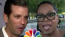 Donald Trump Jr. Pissed at NBC Pushing Oprah for Prez (UPDATE)
